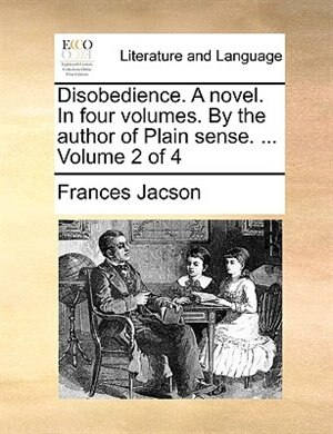 Disobedience. A Novel. In Four Volumes. By The Author Of Plain Sense. ...  Volume 2 Of 4 by Frances Jacson