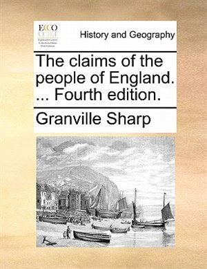 The Claims Of The People Of England. ... Fourth Edition. by Granville Sharp