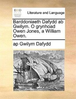 Book Barddoniaeth Dafydd Ab Gwilym. O Grynhoad Owen Jones, A William Owen. by ap Gwilym Dafydd