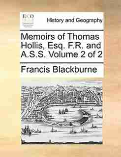 Memoirs Of Thomas Hollis, Esq. F.r. And A.s.s.  Volume 2 Of 2 by Francis Blackburne