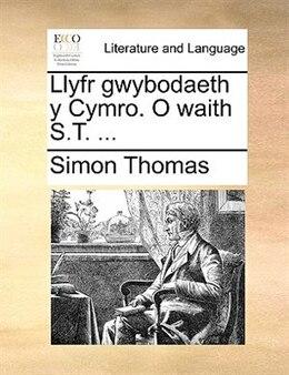 Book Llyfr Gwybodaeth Y Cymro. O Waith S.t. ... by Simon Thomas