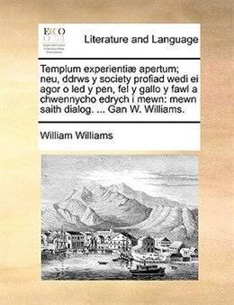 Book Templum Experientiæ Apertum; Neu, Ddrws Y Society Profiad Wedi Ei Agor O Led Y Pen, Fel Y Gallo Y… by William Williams