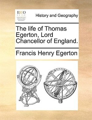 The Life Of Thomas Egerton, Lord Chancellor Of England. by Francis Henry Egerton