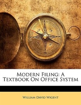 Book Modern Filing: A Textbook On Office System by William David Wigent