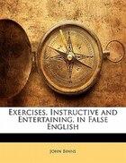Exercises, Instructive And Entertaining, In False English