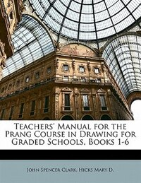 Teachers' Manual for the Prang Course in Drawing for Graded Schools, Books 1-6