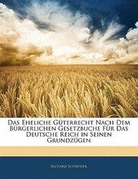 Das Eheliche Güterrecht Nach Dem Bürgerlichen Gesetzbuche Für Das Deutsche Reich In Seinen…