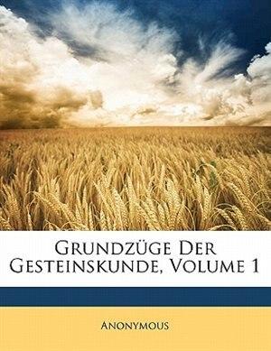 Grundzüge Der Gesteinskunde, Volume 1 by Anonymous