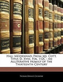 Book Hali Meidenhad: From Ms. Cott. Titus D. Xviii. Fol. 112c : An Alliterative Homily Of The Thirteenth… by Thomas Oswald Cockayne