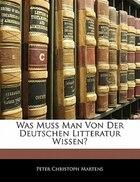 Was Muss Man Von Der Deutschen Litteratur Wissen?