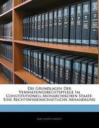 Die Grundlagen Der Verwaltungsrechtspflege Im Constitutionell-monarchischen Staate: Eine…
