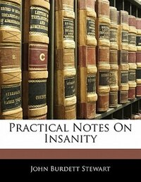 Practical Notes On Insanity