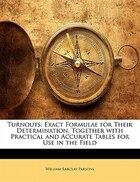 Turnouts: Exact Formulae for Their Determination, Together with Practical and Accurate Tables for…