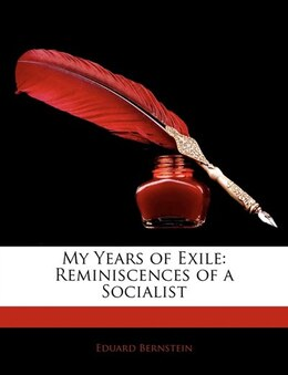Book My Years Of Exile: Reminiscences Of A Socialist by Eduard Bernstein