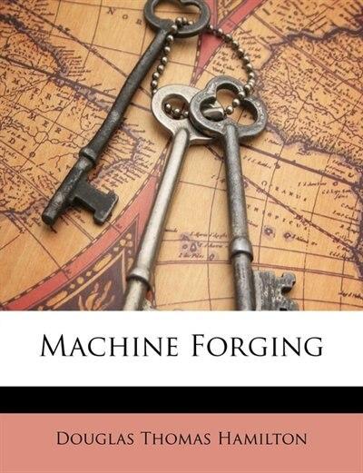 Machine Forging by Douglas Thomas Hamilton