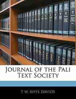 Journal Of The Pali Text Society by T W. Rhys Davids