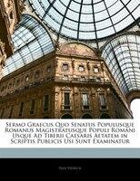 Sermo Graecus Quo Senatus Populusque Romanus Magistratusque Populi Romani Usque Ad Tiberii Caesaris…