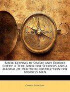 Book-Keeping by Single and Double Entry: A Text-Book for Schools and a Manual of Practical…