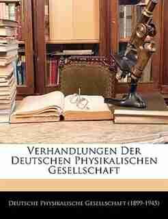 Verhandlungen Der Deutschen Physikalischen Gesellschaft by Deutsche Physikalische Gesellschaft (189