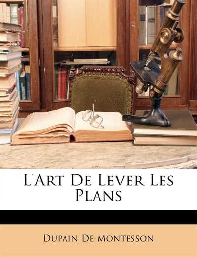 L'art De Lever Les Plans by Dupain De Montesson