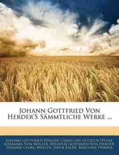 Johann Gottfried Von Herder's Sämmtliche Werke ... by Johann Gottfried Herder