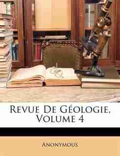 Revue De Géologie, Volume 4 by . Anonymous