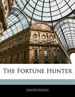 The Fortune Hunter by . Anonymous