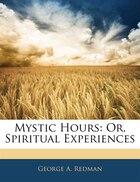 Mystic Hours: Or, Spiritual Experiences