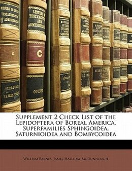 Book Supplement 2 Check List Of The Lepidoptera Of Boreal America, Superfamilies Sphingoidea… by William Barnes