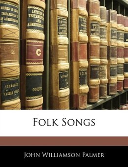 Book Folk Songs by John Williamson Palmer