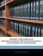 Henrici Archidiaconi Huntendunensis Historia Anglorum: The History Of The English