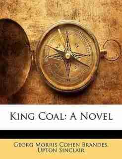 King Coal: A Novel by Georg Morris Cohen Brandes