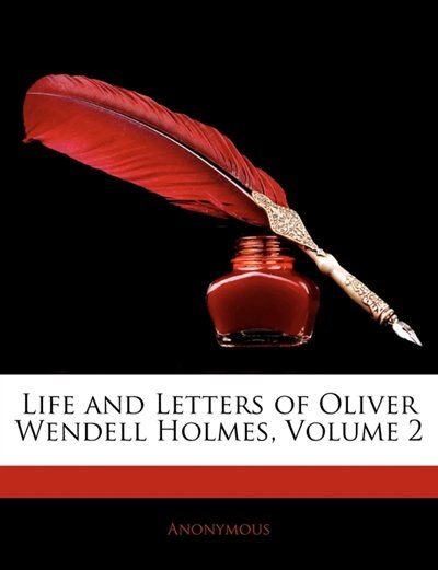 Life And Letters Of Oliver Wendell Holmes, Volume 2 by . Anonymous