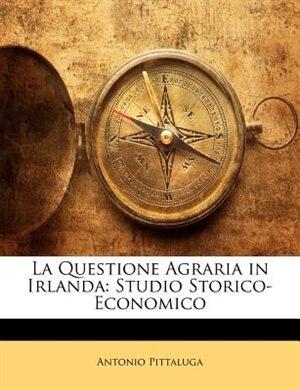 La Questione Agraria in Irlanda: Studio Storico-Economico by Antonio Pittaluga