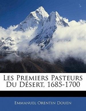 Les Premiers Pasteurs Du Désert, 1685-1700 by Emmanuel Orentin Douen