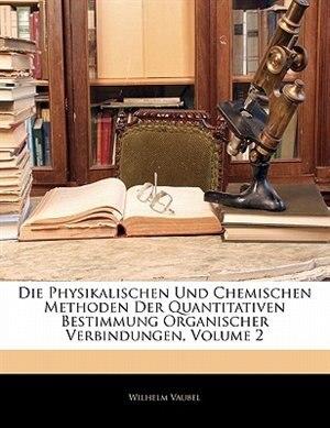 Die Physikalischen Und Chemischen Methoden Der Quantitativen Bestimmung Organischer Verbindungen, Volume 2 by Wilhelm Vaubel