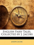 English Fairy Tales, Collected By J. Jacobs