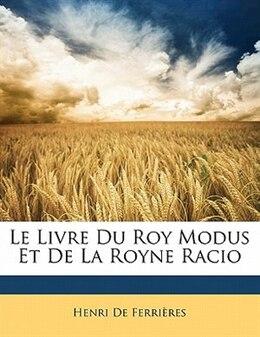 Book Le Livre Du Roy Modus Et De La Royne Racio by Henri De Ferrières