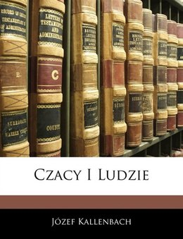 Book Czacy I Ludzie by Józef Kallenbach