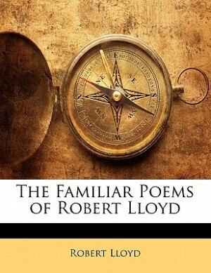 The Familiar Poems of Robert Lloyd de Robert Lloyd