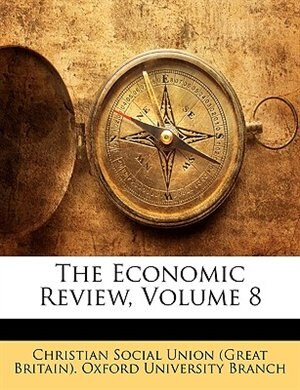 The Economic Review, Volume 8 by Christian Social Union (Great Britain).