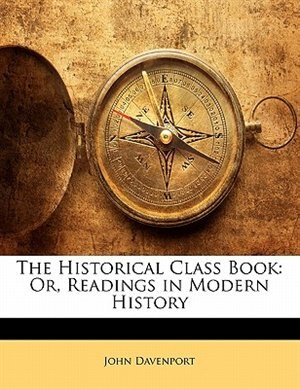The Historical Class Book: Or, Readings in Modern History by John Davenport