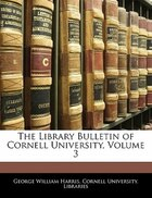 The Library Bulletin of Cornell University, Volume 3