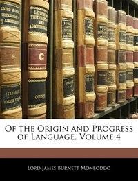 Of the Origin and Progress of Language, Volume 4