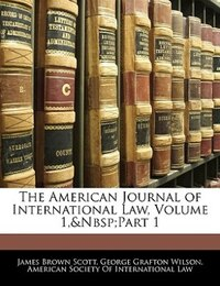The American Journal of International Law, Volume 1,part 1