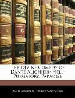 The Divine Comedy of Dante Alighieri: Hell, Purgatory, Paradise by Dante Alighieri