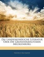 Die Landeskundliche Literatur Über Die Grossherzogtümer Mecklenburg, Jahrgang 44