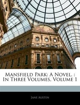 Book Mansfield Park: A Novel. : In Three Volumes, Volume 1 by Jane Austen
