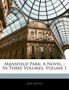 Mansfield Park: A Novel. : In Three Volumes, Volume 1