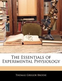 The Essentials Of Experimental Physiology